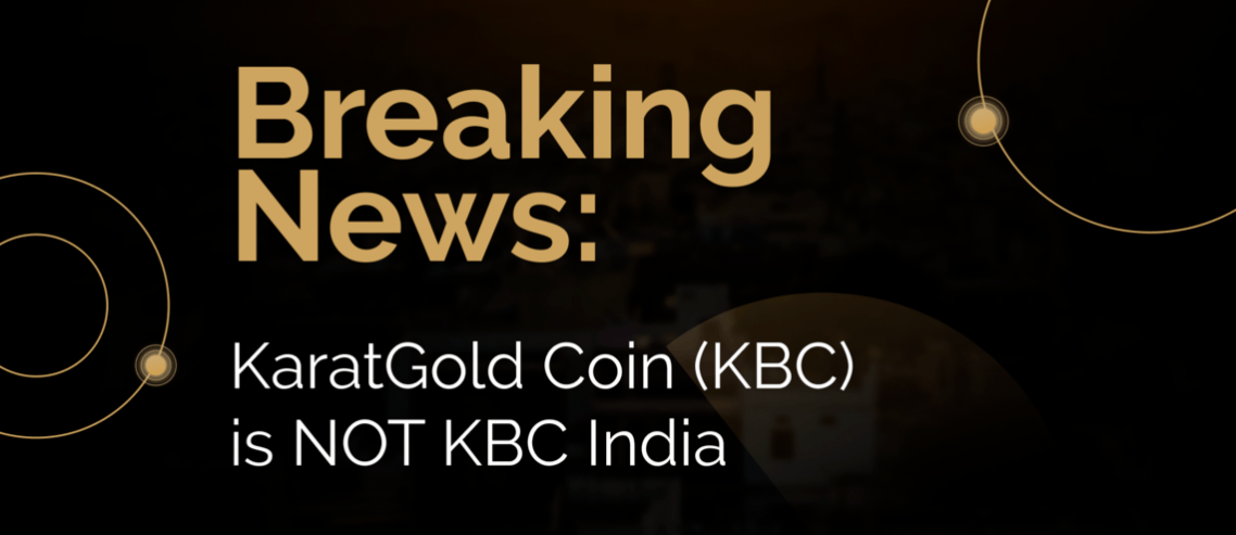 Breaking News: KaratGold Coin (KBC) has NOTHING to do with KBC India